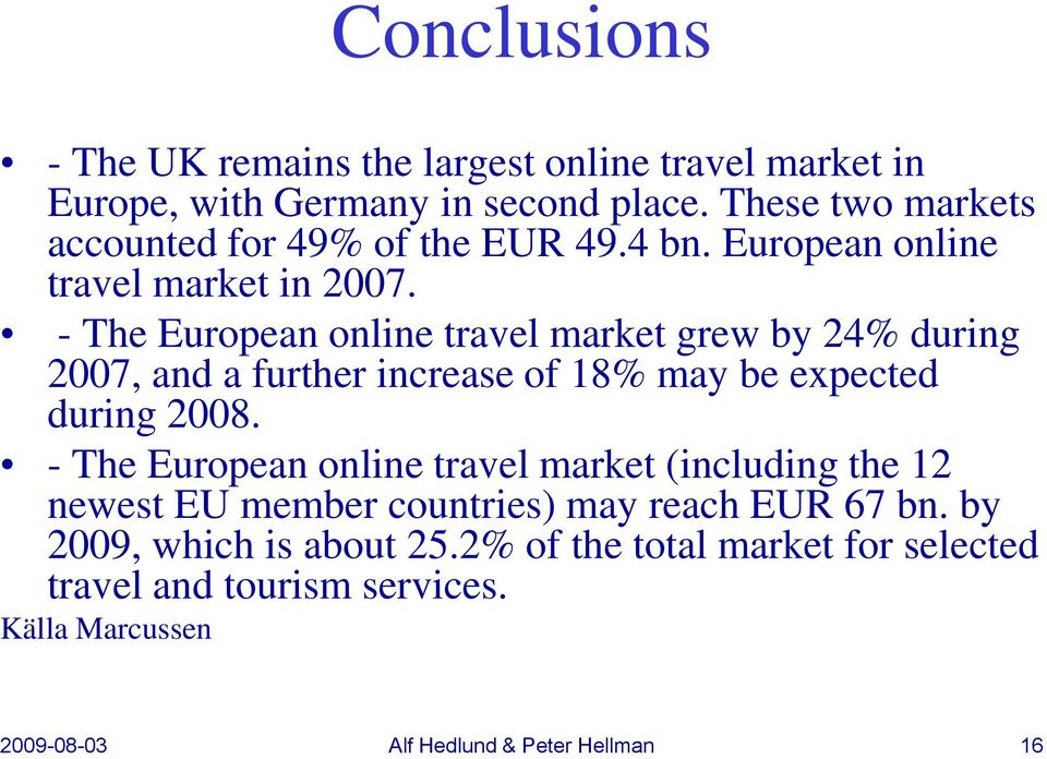 - The European online travel market grew by 24% during 2007, and a further increase of 18% may be expected during 2008.
