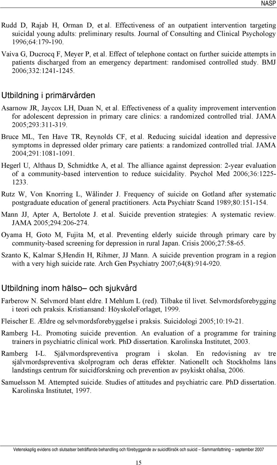 Utbildning i primärvården Asarnow JR, Jaycox LH, Duan N, et al. Effectiveness of a quality improvement intervention for adolescent depression in primary care clinics: a randomized controlled trial.