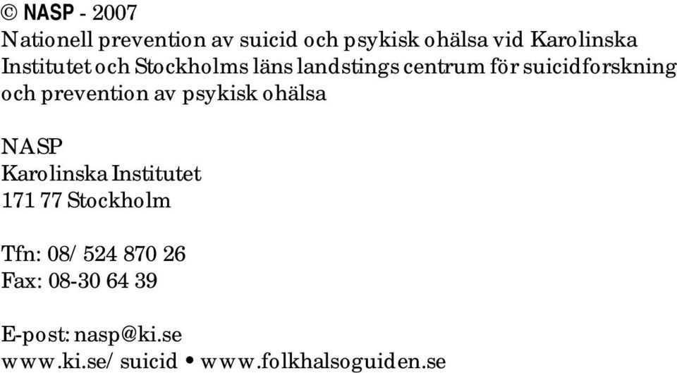 prevention av psykisk ohälsa NASP Karolinska Institutet 171 77 Stockholm Tfn: