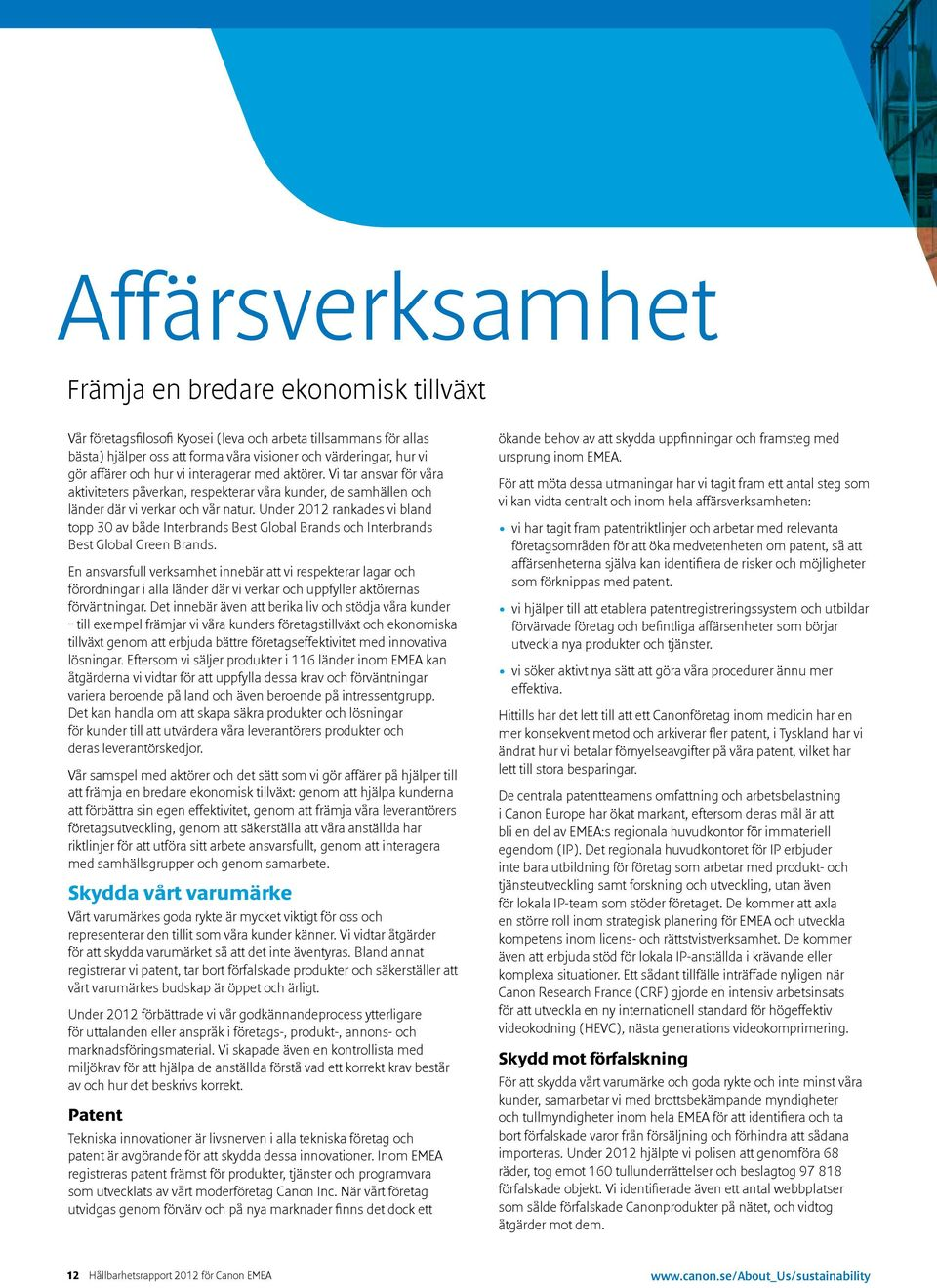 Under 2012 rankades vi bland topp 30 av både Interbrands Best Global Brands och Interbrands Best Global Green Brands.