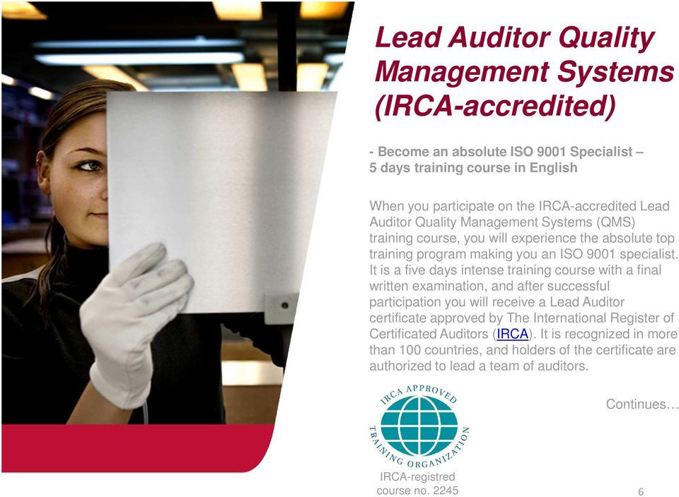 It is a five days intense training course with a final written examination, and after successful participation you will receive a Lead Auditor certificate approved by The