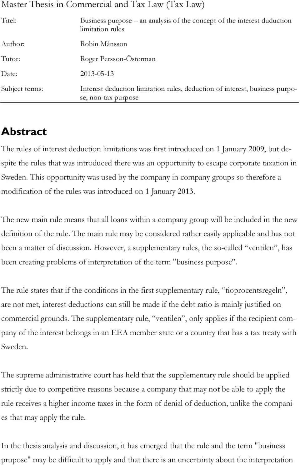on 1 January 2009, but despite the rules that was introduced there was an opportunity to escape corporate taxation in Sweden.