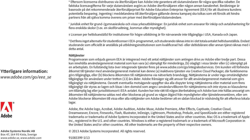 Beräkningar är baserade på det rekommenderade återförsäljarpriset för Adobe Education Enterprise Agreement (EEA) för att illustrera kundens potentiella besparing.