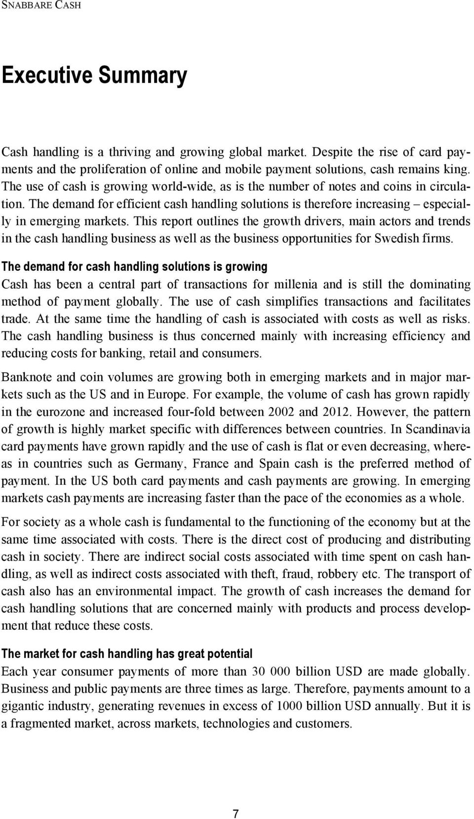 This report outlines the growth drivers, main actors and trends in the cash handling business as well as the business opportunities for Swedish firms.