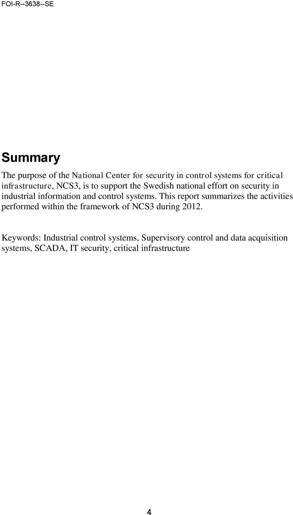 This report summarizes the activities performed within the framework of NCS3 during 2012.