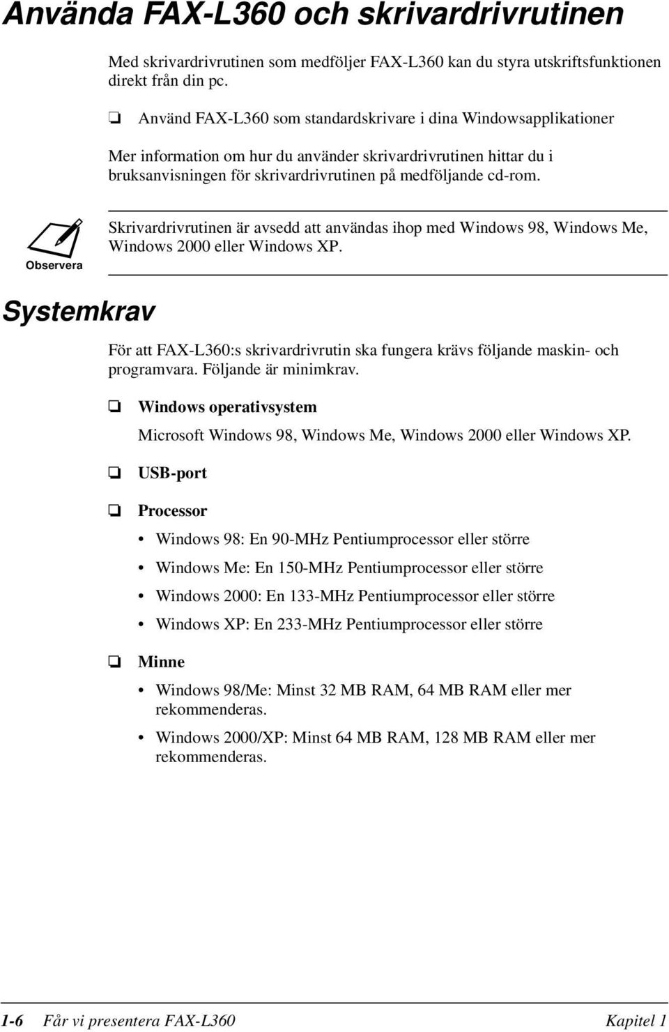 Observera Skrivardrivrutinen är avsedd att användas ihop med Windows 98, Windows Me, Windows 2000 eller Windows XP.
