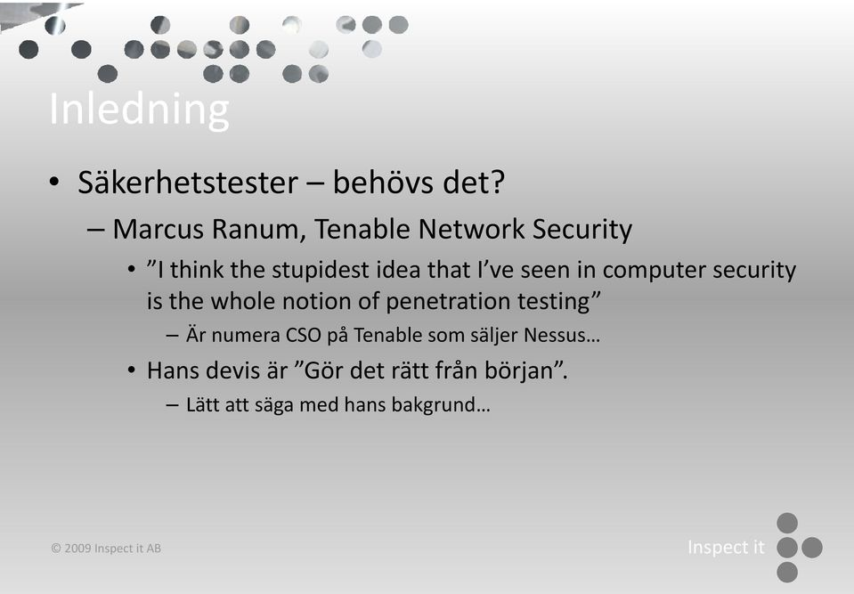 ve seen in computer security is the whole notion of penetration testing Är