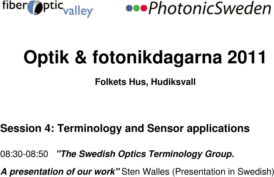 "08:30-08:50 ""The Swedish Optics Terminology Group."