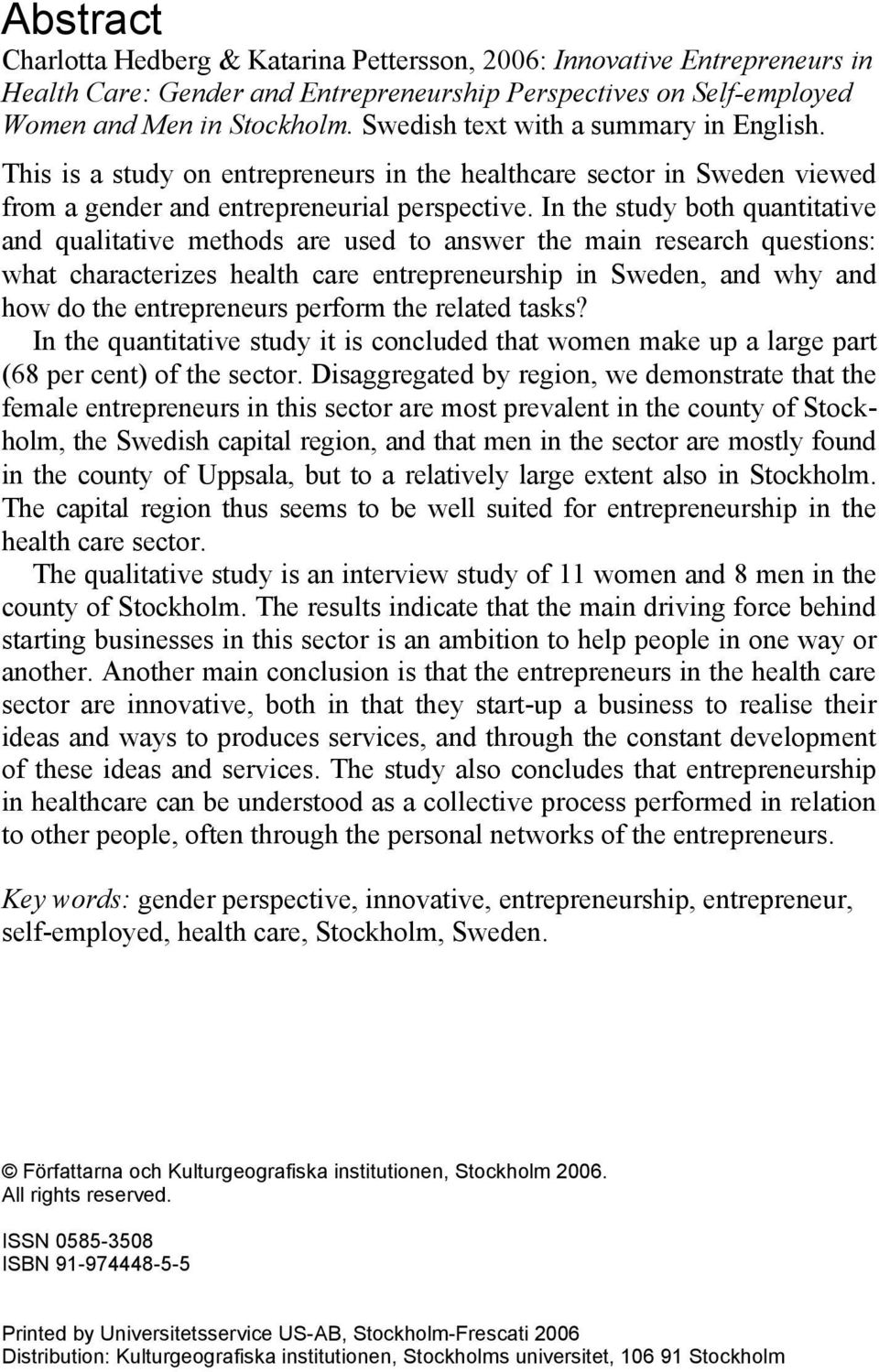 In the study both quantitative and qualitative methods are used to answer the main research questions: what characterizes health care entrepreneurship in Sweden, and why and how do the entrepreneurs