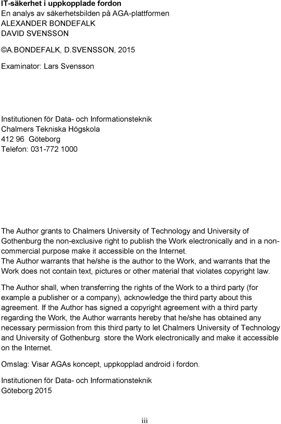 Technology and University of Gothenburg the non-exclusive right to publish the Work electronically and in a noncommercial purpose make it accessible on the Internet.