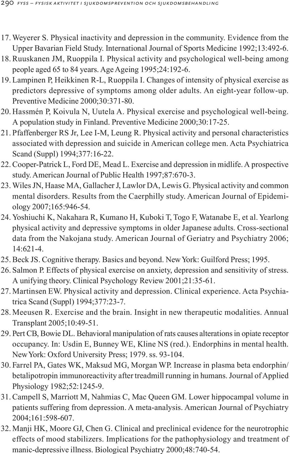 Changes of intensity of physical exercise as predictors depressive of symptoms among older adults. An eight-year follow-up. Preventive Medicine 2000;30:371-80. 20. Hassmén P, Koivula N, Uutela A.