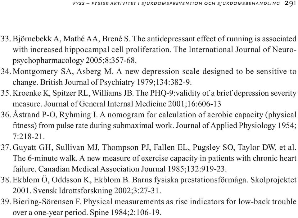 A new depression scale designed to be sensitive to change. British Journal of Psychiatry 1979;134:382-9. 35. Kroenke K, Spitzer RL, Williams JB.