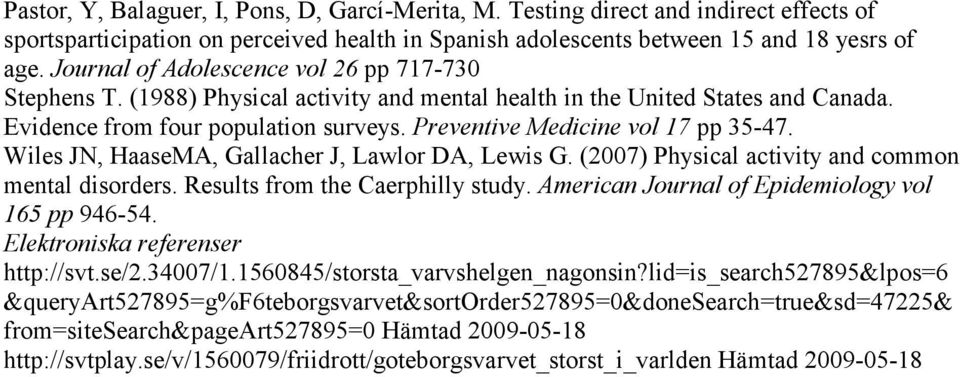 Preventive Medicine vol 17 pp 35-47. Wiles JN, HaaseMA, Gallacher J, Lawlor DA, Lewis G. (2007) Physical activity and common mental disorders. Results from the Caerphilly study.