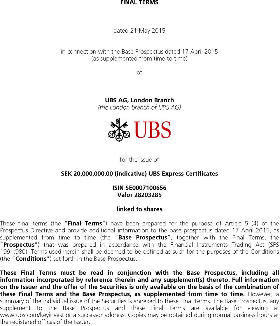 00 (indicative) UBS Express Certificates ISIN SE0007100656 Valor 28203285 linked to shares These final terms (the Final Terms ) have been prepared for the purpose of Article 5 (4) of the Prospectus