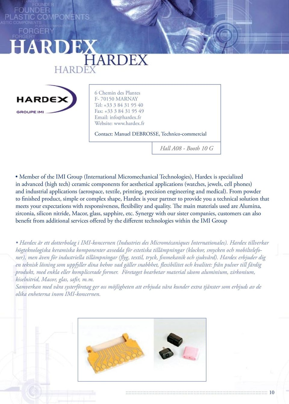 fr Contact: Manuel DEBROSSE, Technico-commercial Hall A08 - Booth 10 G Member of the IMI Group (International Micromechanical Technologies), Hardex is specialized in advanced (high tech) ceramic