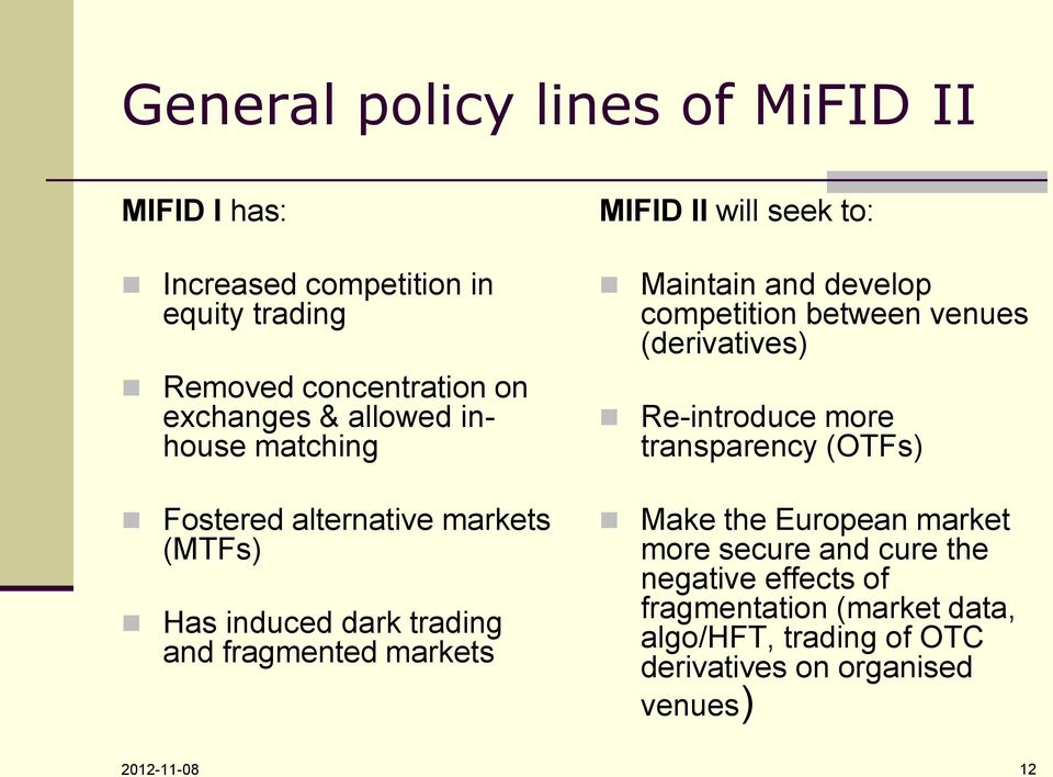 Maintain and develop competition between venues (derivatives) Re-introduce more transparency (OTFs) Make the European market more