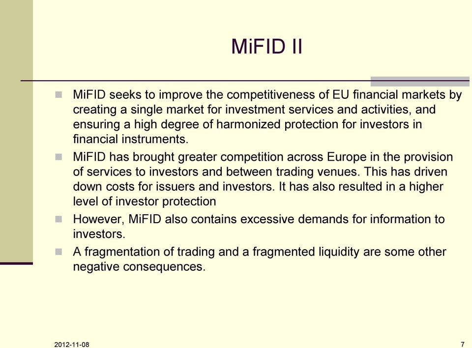 MiFID has brought greater competition across Europe in the provision of services to investors and between trading venues.