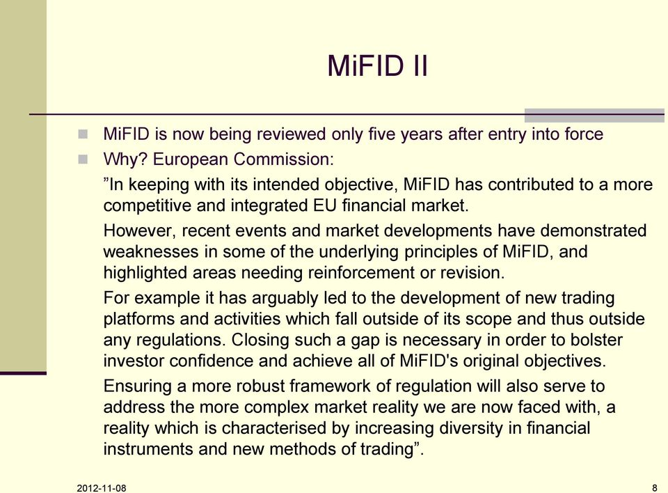 However, recent events and market developments have demonstrated weaknesses in some of the underlying principles of MiFID, and highlighted areas needing reinforcement or revision.