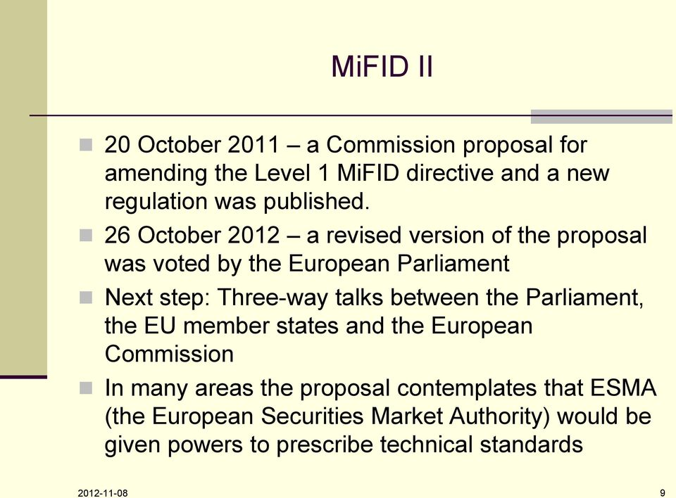 26 October 2012 a revised version of the proposal was voted by the European Parliament Next step: Three-way talks
