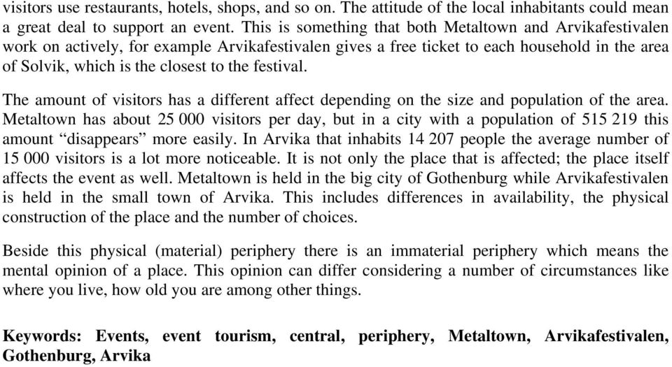 festival. The amount of visitors has a different affect depending on the size and population of the area.