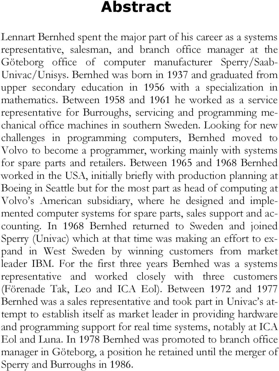 Between 1958 and 1961 he worked as a service representative for Burroughs, servicing and programming mechanical office machines in southern Sweden.