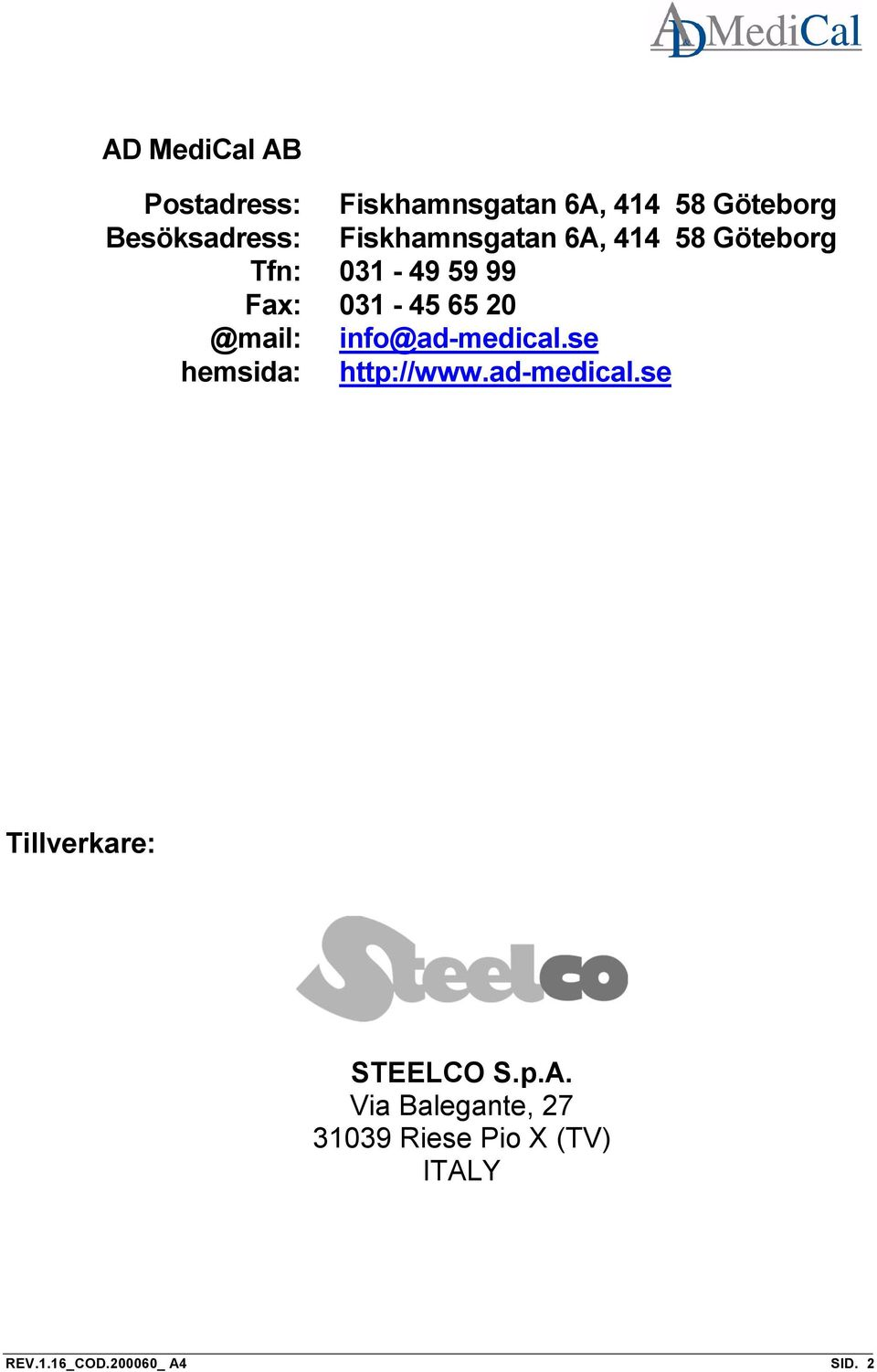 info@ad-medical.se hemsida: http://www.ad-medical.se Tillverkare: STEELCO S.p.A.