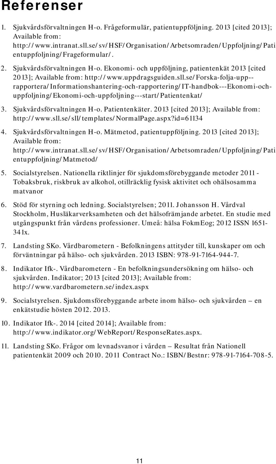 Ekonomi- och uppföljning, patientenkät 2013 [cited 2013]; Available from: http://www.uppdragsguiden.sll.
