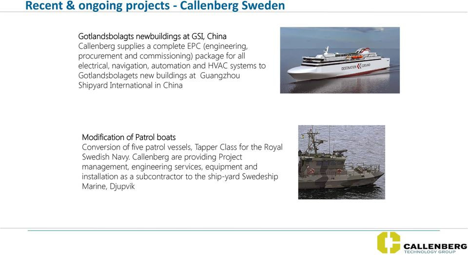 Guangzhou Shipyard International in China Modification of Patrol boats Conversion of five patrol vessels, Tapper Class for the Royal Swedish