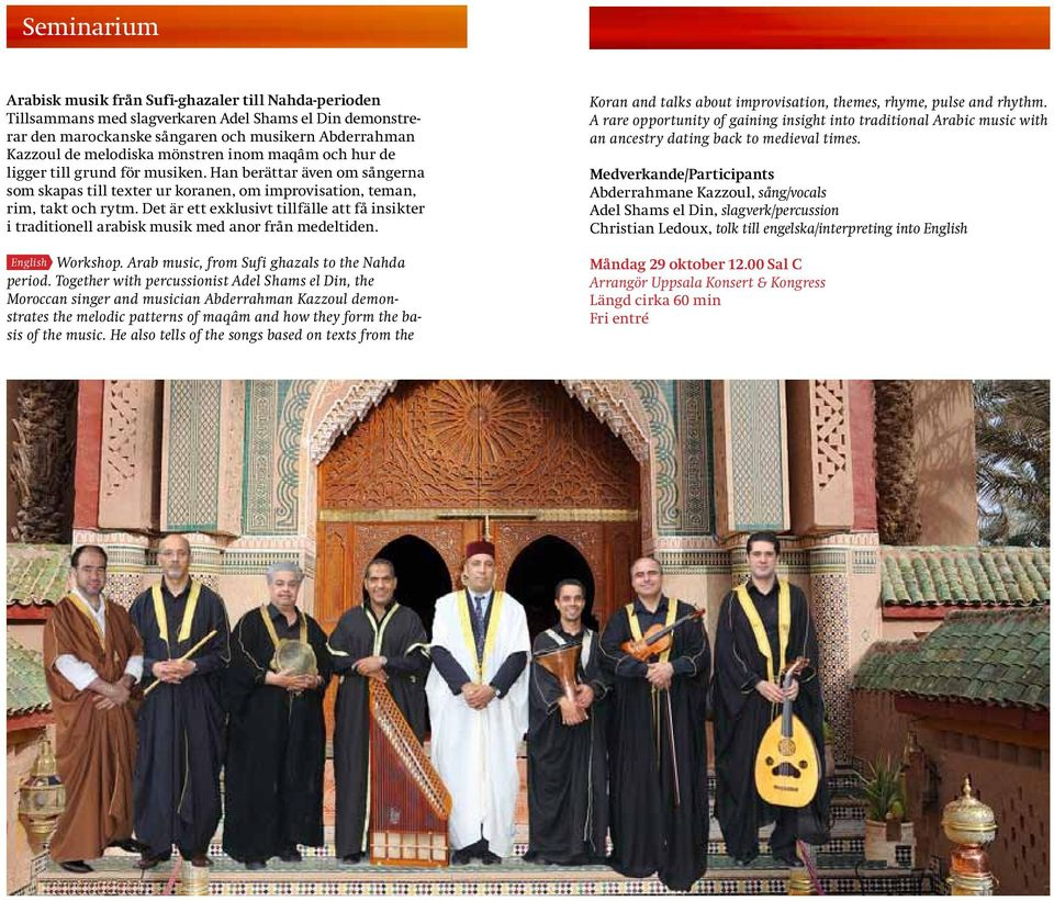 Det är ett exklusivt tillfälle att få insikter i traditionell arabisk musik med anor från medeltiden. English Workshop. Arab music, from Sufi ghazals to the Nahda period.