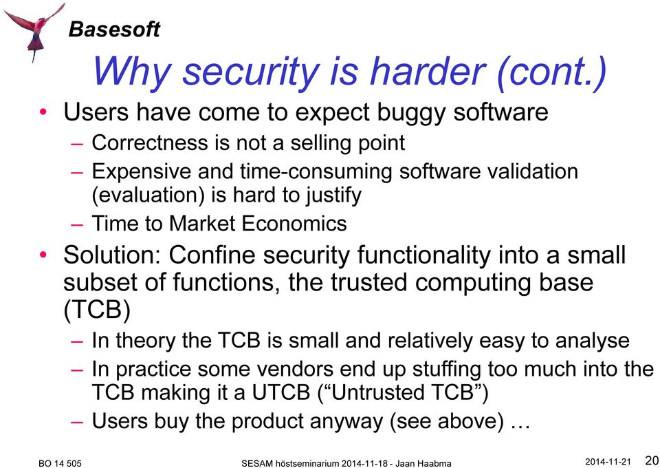 (evaluation) is hard to justify Time to Market Economics Solution: Confine security functionality into a small subset of functions,