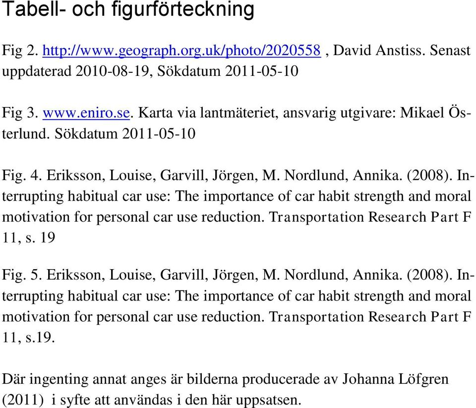 Interrupting habitual car use: The importance of car habit strength and moral motivation for personal car use reduction. Transportation Research Part F 11, s. 19 Fig. 5.
