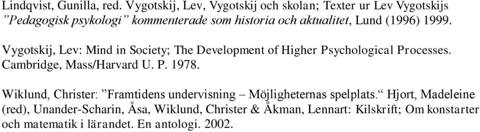 Lund (1996) 1999. Vygotskij, Lev: Mind in Society; The Development of Higher Psychological Processes. Cambridge, Mass/Harvard U.
