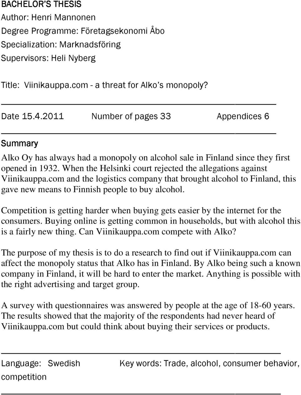 When the Helsinki court rejected the allegations against Viinikauppa.com and the logistics company that brought alcohol to Finland, this gave new means to Finnish people to buy alcohol.