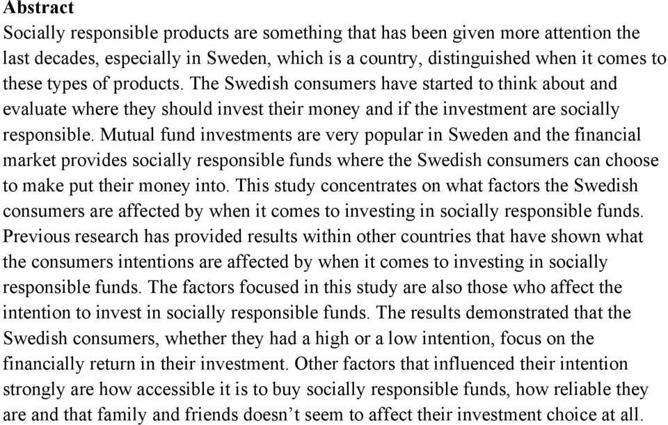 Mutual fund investments are very popular in Sweden and the financial market provides socially responsible funds where the Swedish consumers can choose to make put their money into.