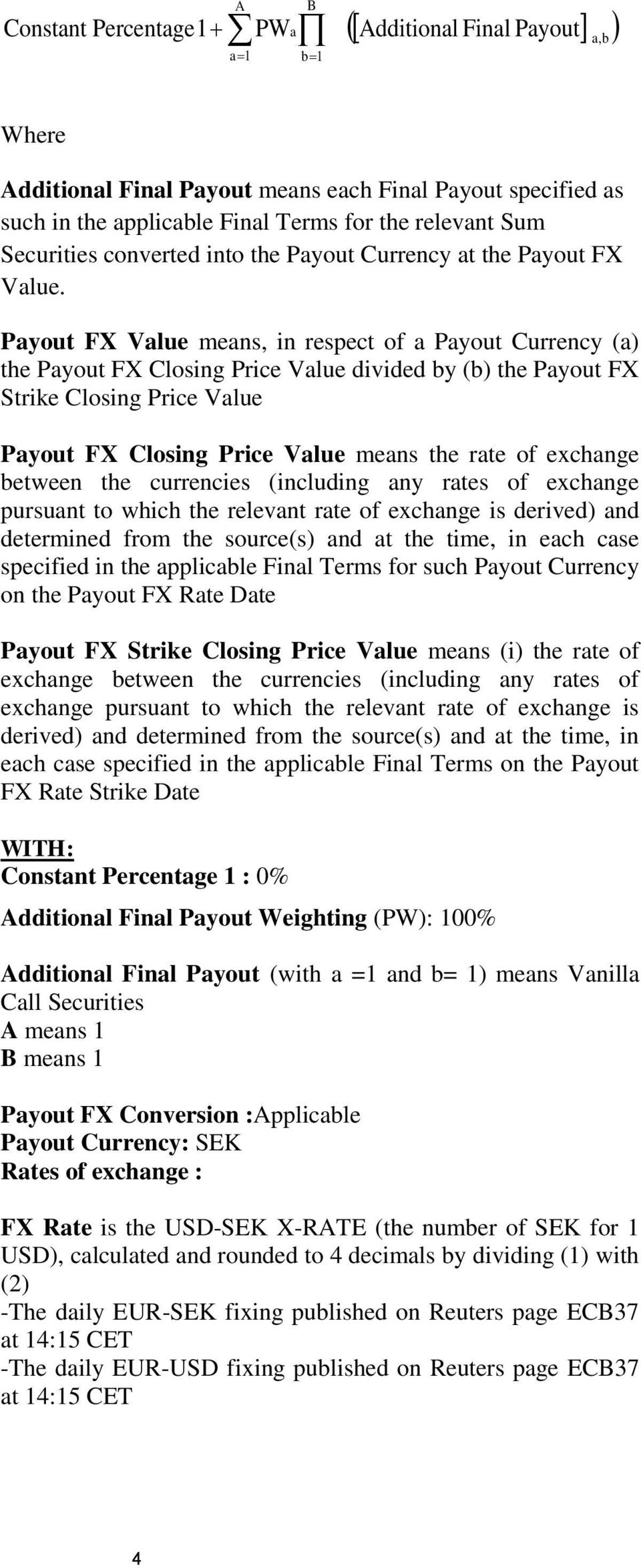 Payout FX Value means, in respect of a Payout Currency (a) the Payout FX Closing Price Value divided by (b) the Payout FX Strike Closing Price Value Payout FX Closing Price Value means the rate of
