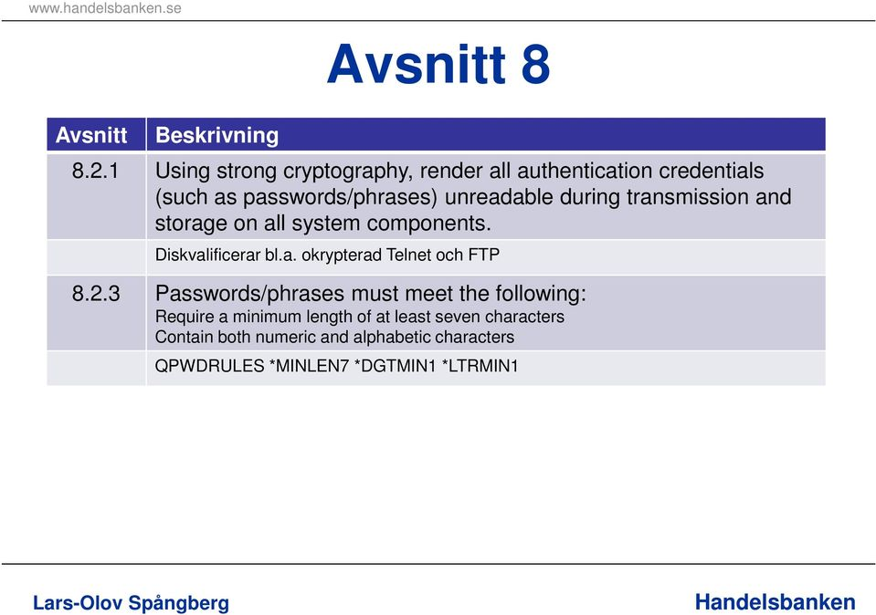 unreadable during transmission and storage on all system components. Diskvalificerar bl.a. okrypterad Telnet och FTP 8.