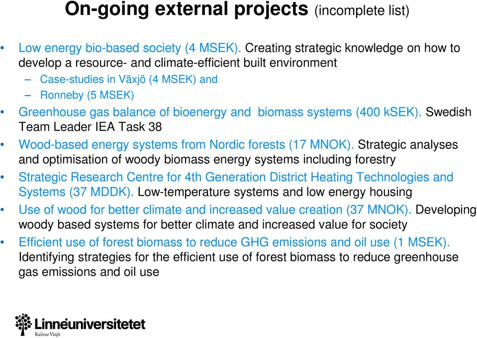 systems (400 ksek). Swedish Team Leader IEA Task 38 Wood-based energy systems from Nordic forests (17 MNOK).