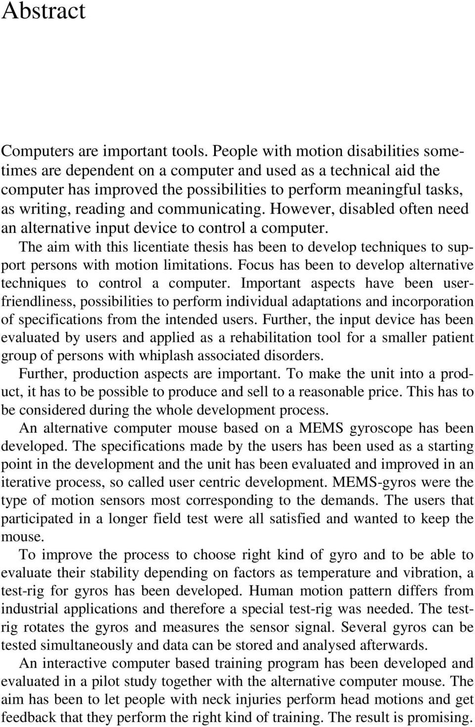 communicating. However, disabled often need an alternative input device to control a computer.