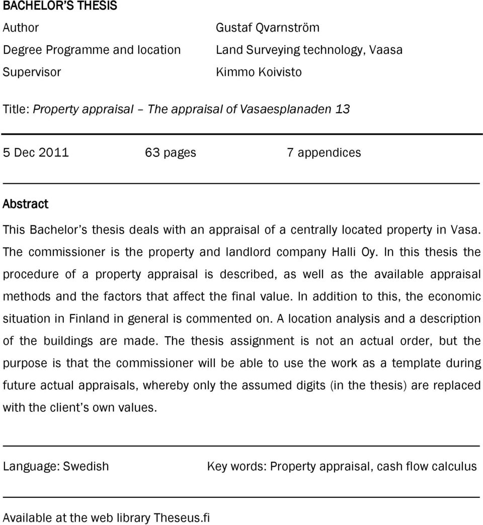 In this thesis the procedure of a property appraisal is described, as well as the available appraisal methods and the factors that affect the final value.