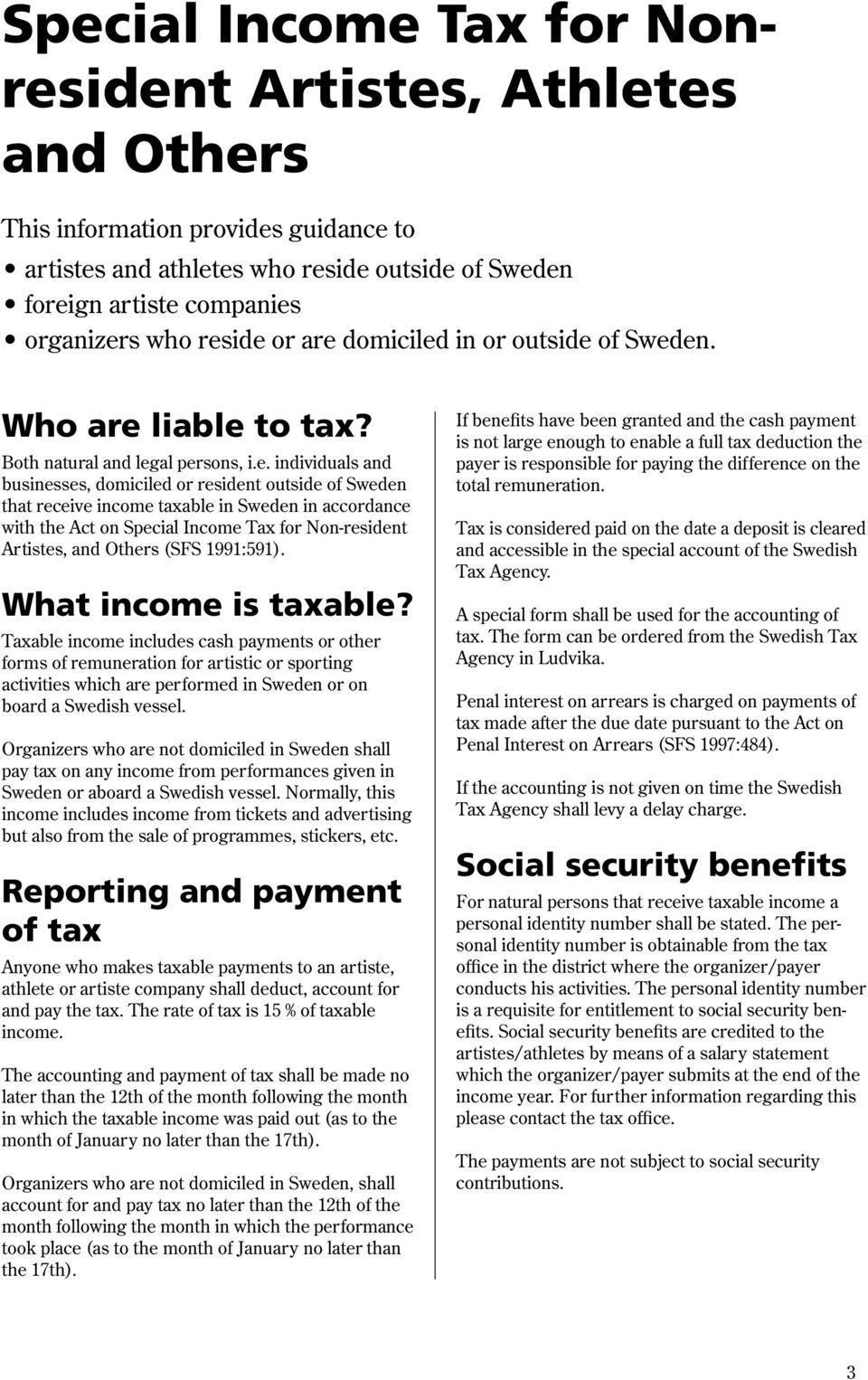 taxable in Sweden in accordance with the Act on Special Income Tax for Non-resident Artistes, and Others (SFS 1991:591). What income is taxable?