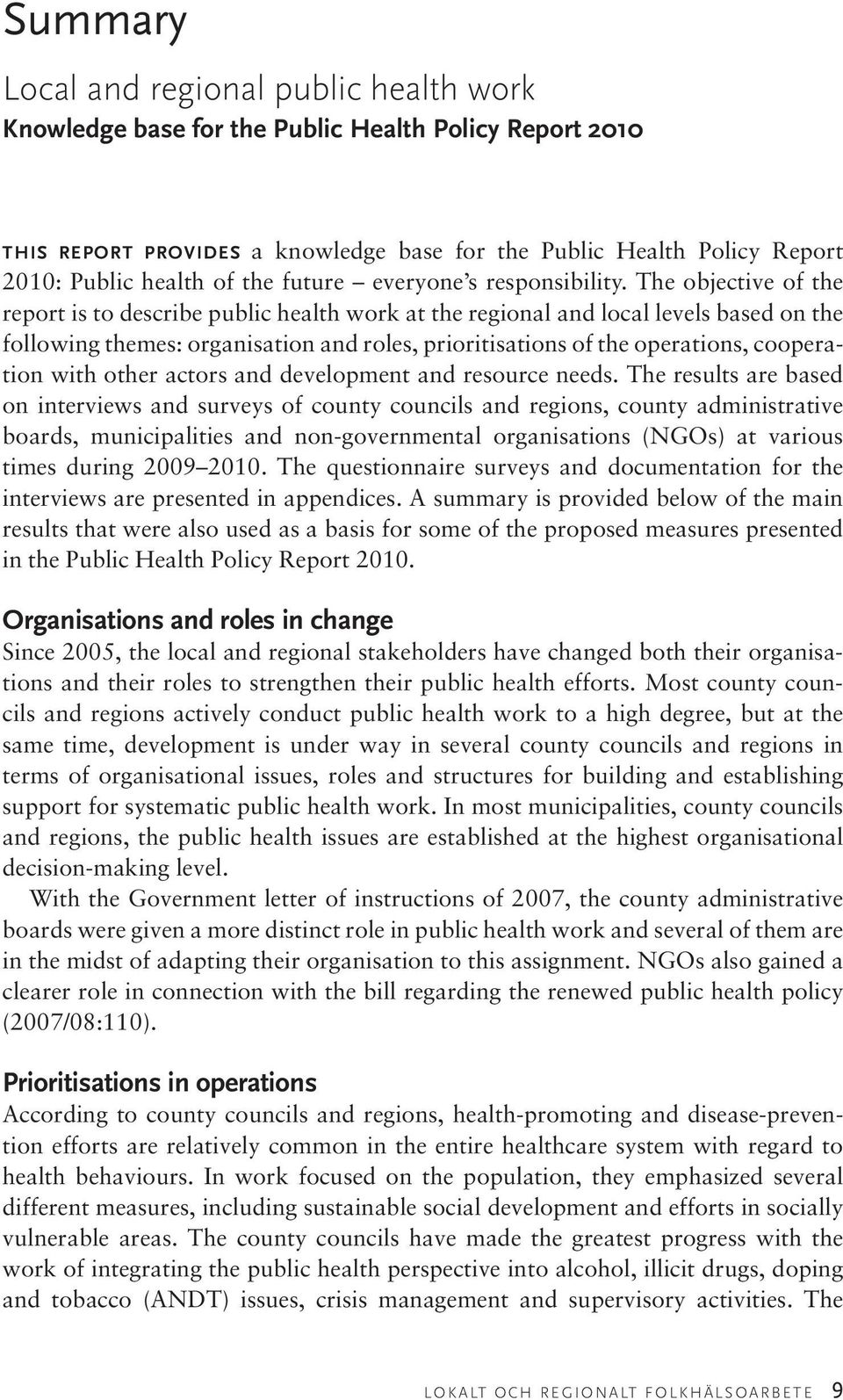 The objective of the report is to describe public health work at the regional and local levels based on the following themes: organisation and roles, prioritisations of the operations, cooperation