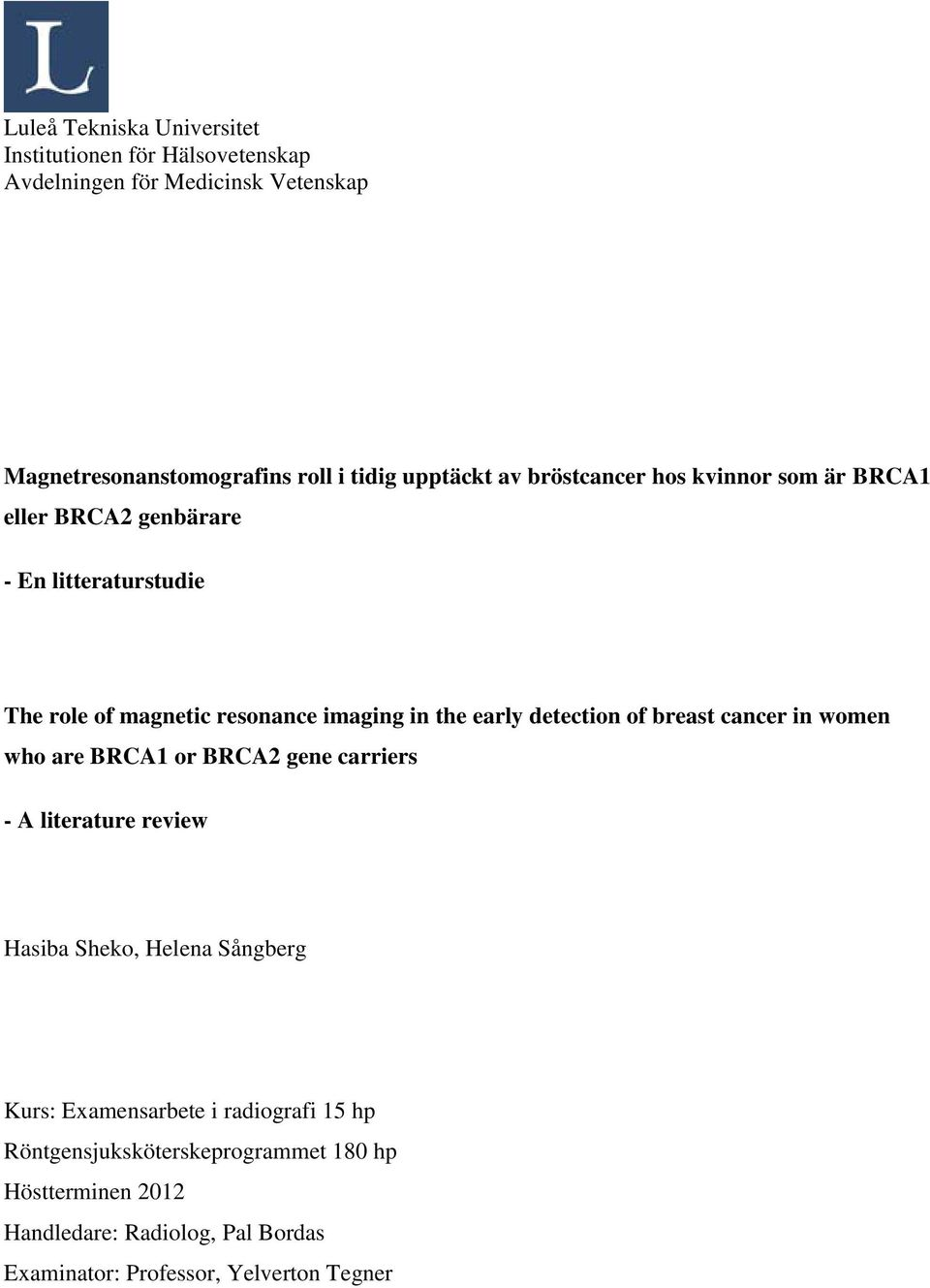 early detection of breast cancer in women who are BRCA1 or BRCA2 gene carriers - A literature review Hasiba Sheko, Helena Sångberg Kurs: