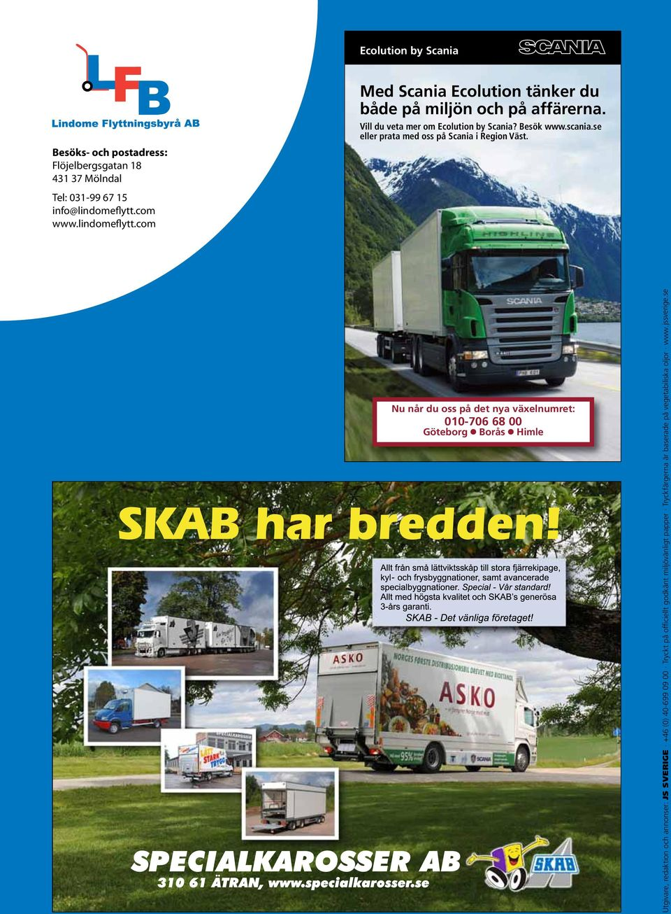 Publisher, editor and advertisement booking: JS SVERIGE +46 (0)40-699 09 00 Printed on officially approved environmentally compatible paper Printing inks are based on vegetable oil www.jssverige.