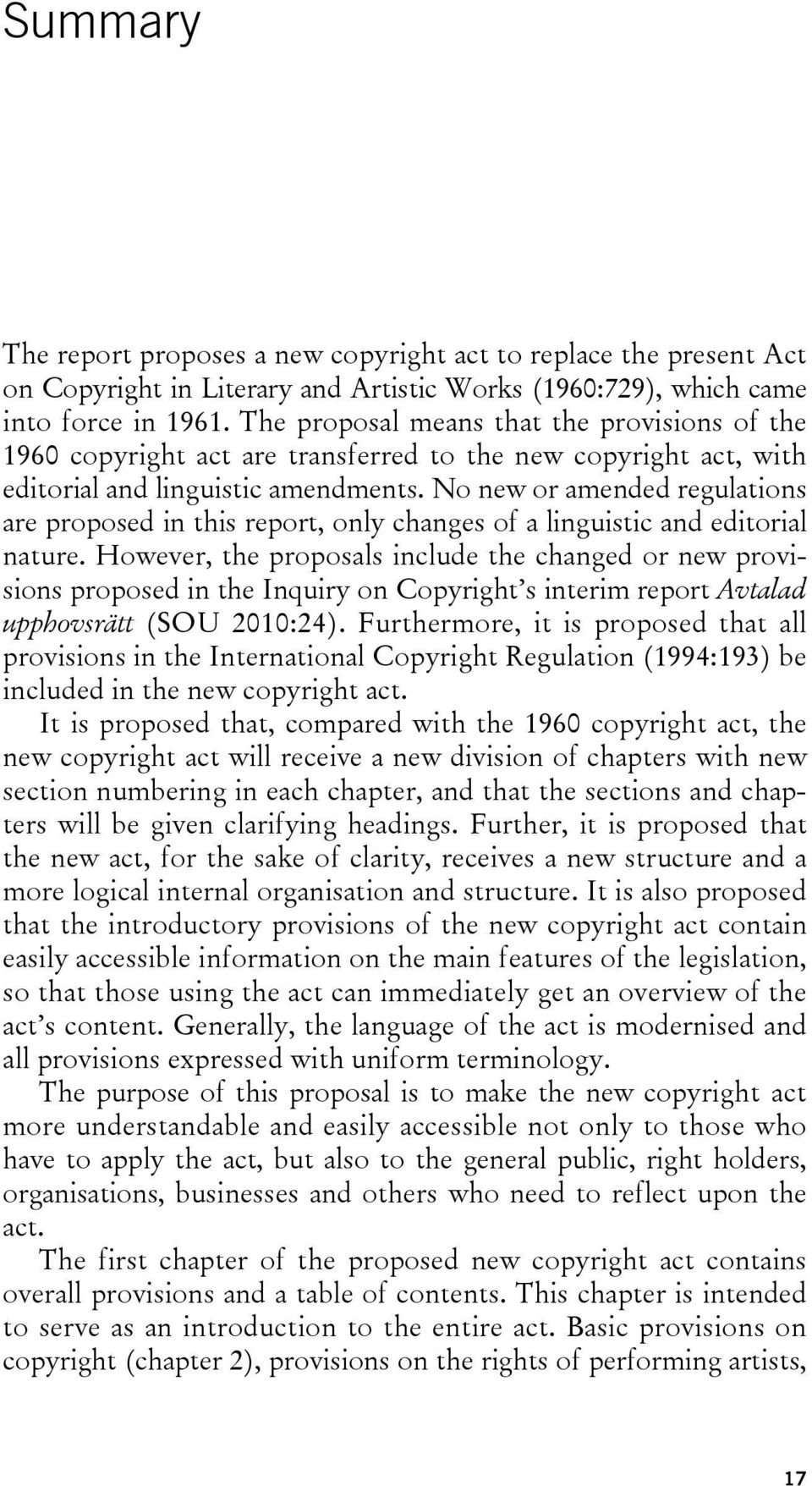 No new or amended regulations are proposed in this report, only changes of a linguistic and editorial nature.