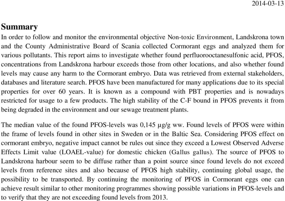 This report aims to investigate whether found perfluorooctanesulfonic acid, PFOS, concentrations from Landskrona harbour exceeds those from other locations, and also whether found levels may cause