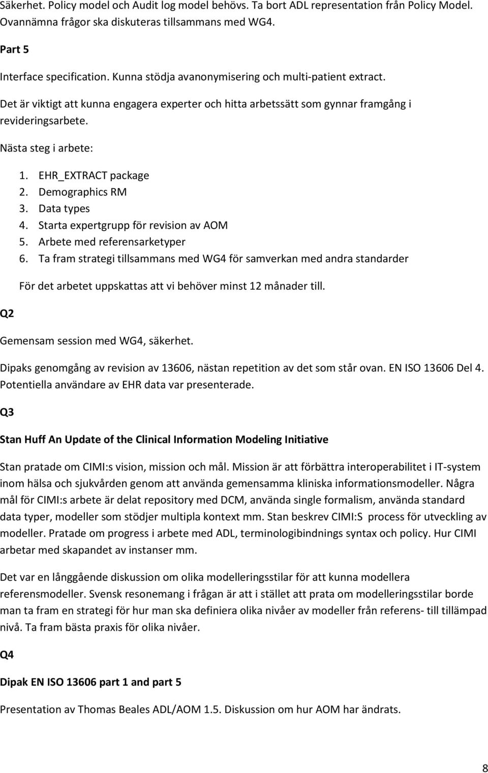 EHR_EXTRACT package 2. Demographics RM 3. Data types 4. Starta expertgrupp för revision av AOM 5. Arbete med referensarketyper 6.
