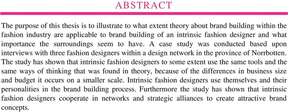 The study has shown that intrinsic fashion designers to some extent use the same tools and the same ways of thinking that was found in theory, because of the differences in business size and budget