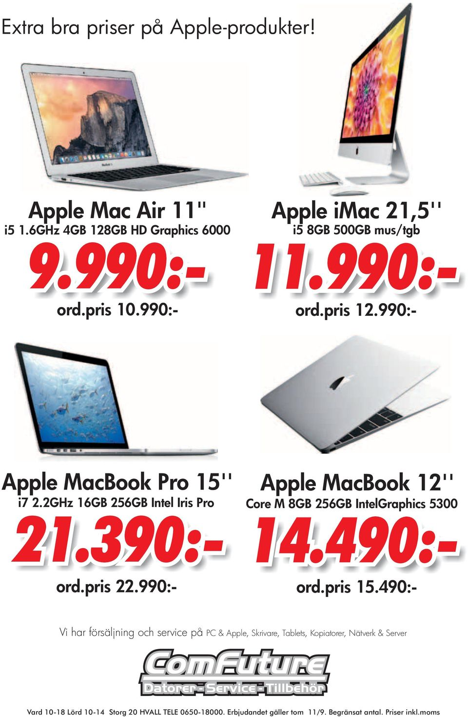 990:- Apple MacBook 12'' Apple Mac 21,5'' 5 8GB 500GB mus/tgb 11.990:- ord.prs 12.990:- Core M 8GB 256GB IntelGraphcs 5300 14.490:- ord.
