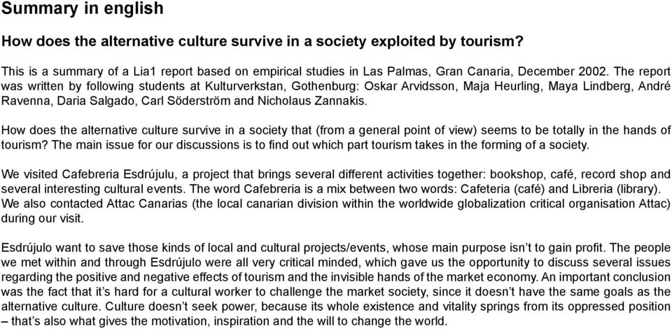 How does the alternative culture survive in a society that (from a general point of view) seems to be totally in the hands of tourism?
