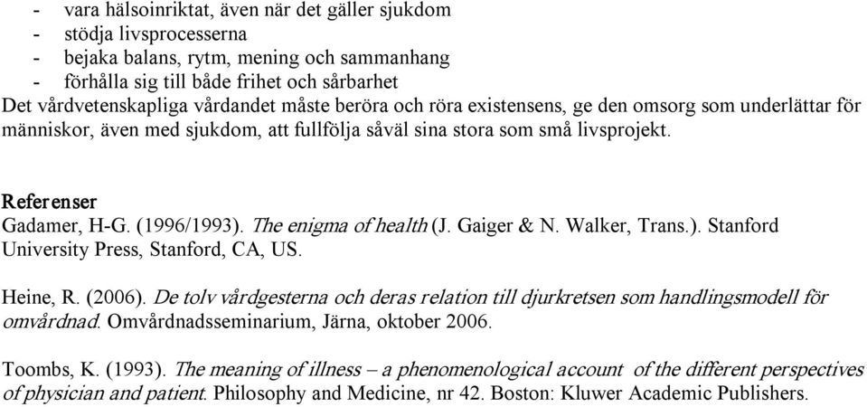 The enigma of health (J. Gaiger & N. Walker, Trans.). Stanford University Press, Stanford, CA, US. Heine, R. (2006).